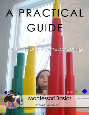 Image for A PRACTICAL GUIDE  to  Montessori & Homeschooling - Montessori Basics