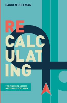 Recalculating: Find Financial Success and Never Feel Lost Again, Coleman, Mr Darren