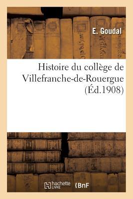 Histoire Du Coll�ge de Villefranche-De-Rouergue (Sciences Sociales) (French Edition), Goudal-E
