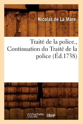 Traite de La Police., Continuation Du Traite de La Police (Ed.1738) (Sciences Sociales) (French Edition), De La Mare N.; La Mare, Nicolas De