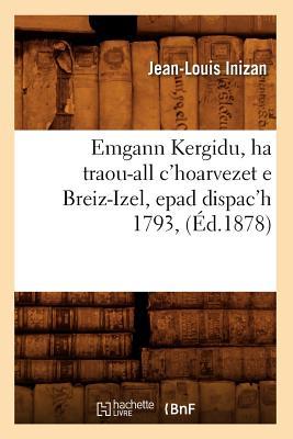 Emgann Kergidu, Ha Traou-All C'Hoarvezet E Breiz-Izel, Epad Dispac'h 1793, (Histoire) (French Edition), Inizan, Jean-Louis