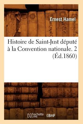 Histoire de Saint-Just Depute a la Convention Nationale. 2 (Ed.1860) (French Edition), Hamel, Ernest