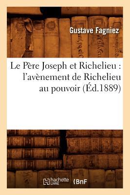 Image for Le Pere Joseph Et Richelieu: L'Avenement de Richelieu Au Pouvoir (Ed.1889) (Histoire) (French Edition)
