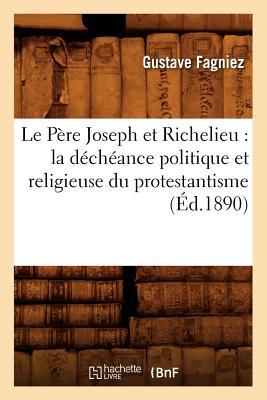 Image for Le Pere Joseph Et Richelieu: La Decheance Politique Et Religieuse Du Protestantisme (Ed.1890) (Histoire) (French Edition)