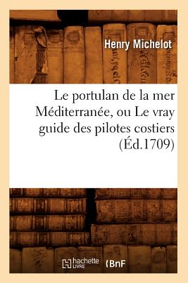 Image for Le Portulan de la Mer Mediterranee, Ou le Vray Guide Des Pilotes Costiers (Histoire) (French Edition)
