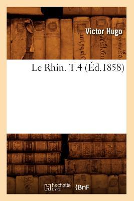 Le Rhin. T.4 (Ed.1858) (Litterature) (French Edition), Hugo, Victor