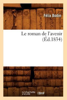 Le Roman de L'Avenir (Ed.1834) (Litterature) (French Edition), Sans Auteur; Collectif