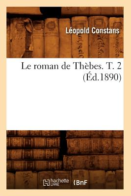 Le Roman de Thebes. T. 2 (Litterature) (French Edition), Constans, Leopold