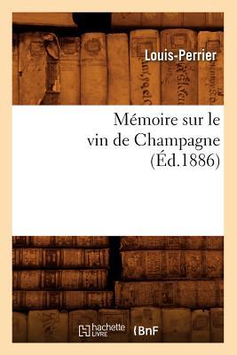 Memoire Sur Le Vin de Champagne (Ed.1886) (Savoirs Et Traditions) (French Edition), Louis Perrier; Louis-Perrier