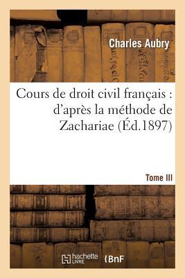 Image for Cours de droit civil français: d'après la méthode de Zachariae. Tome 3 (Sciences Sociales) (French Edition)