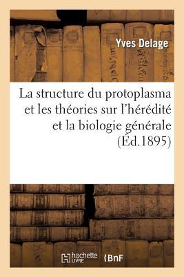 Image for La structure du protoplasma. Théories sur l'hérédité et grands problèmes de la biologie générale (Sciences) (French Edition)