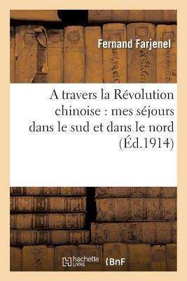 Image for A travers la Révolution chinoise: mes séjours dans le sud et dans le nord, l'évolution des moeurs (Histoire) (French Edition)