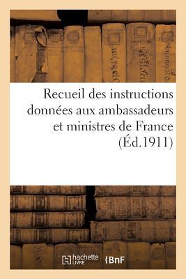 Recueil des instructions donn�es aux ambassadeurs et ministres de France (Histoire) (French Edition), SANS AUTEUR