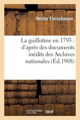 La guillotine en 1793: d'apr�s des documents in�dits des Archives nationales (Sciences Sociales) (French Edition), FLEISCHMANN-H