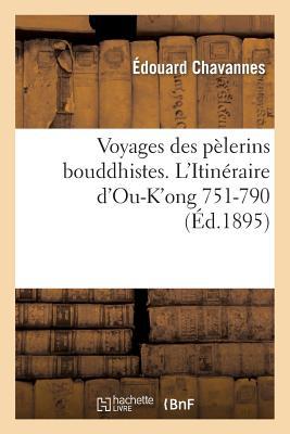 Voyages des p�lerins bouddhistes. L'Itin�raire d'Ou-K'ong (751-790) (Histoire) (French Edition), CHAVANNES-E
