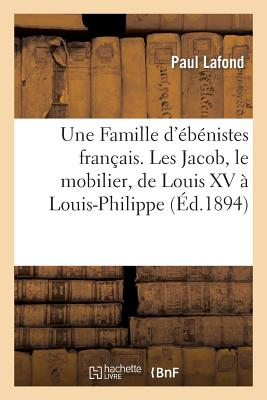 Une Famille d'�b�nistes fran�ais. Les Jacob, le mobilier, de Louis XV � Louis-Philippe (Histoire) (French Edition), LAFOND-P