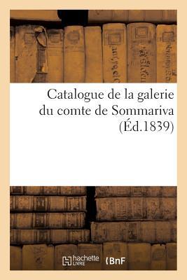 Catalogue de La Galerie Du Comte de Sommariva, Comprenant La Collection de Tableaux (Litterature) (French Edition), Sans Auteur