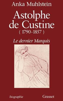 Image for Astolphe de Custine, 1790-1857: Le dernier marquis (Biographie)