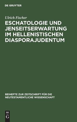 Image for Eschatologie und Jenseitserwartung im hellenistischen Diasporajudentum (Beihefte Zur Zeitschrift F�r Die Neutestamentliche Wissenschaft) (German Edition)