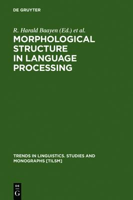 Morphological Structure in Language Processing (Trends in Linguistics. Studies and Monographs, 151)