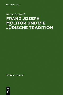 """Image for Franz Joseph Molitor und die jüdische Tradition: Studien zu den kabbalistischen Quellen der """"Philosophie der Geschichte"""". Mit einem Anhang ... Schelling (Studia Judaica) (German Edition)"""