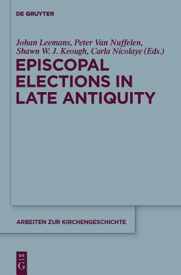 Episcopal Elections in Late Antiquity (Arbeiten Zur Kirchengeschichte)