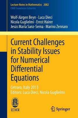 Current Challenges in Stability Issues for Numerical Differential Equations: Cetraro, Italy 2011, Editors: Luca Dieci, Nicola Guglielmi (Lecture Notes in Mathematics), Beyn, Wolf-J�rgen; Dieci, Luca; Guglielmi, Nicola; Hairer, Ernst; Sanz-Serna, Jes�s Mar�a; Zennaro, Marino