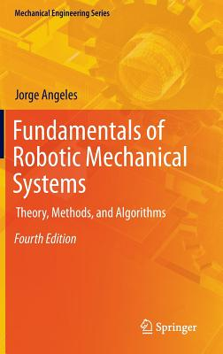 Fundamentals of Robotic Mechanical Systems: Theory, Methods, and Algorithms (Mechanical Engineering Series), Angeles, Jorge