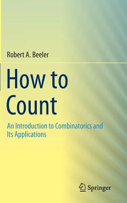 How to Count: An Introduction to Combinatorics and Its Applications, Beeler, Robert A.