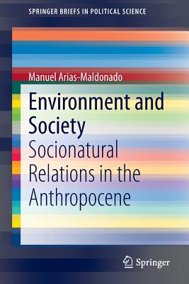 Image for Environment and Society: Socionatural Relations in the Anthropocene (SpringerBriefs in Political Science)