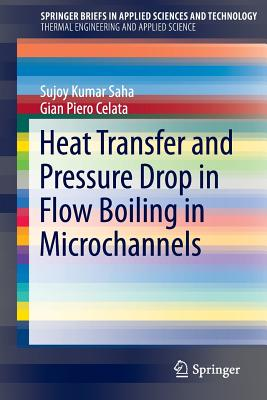 Image for Heat Transfer and Pressure Drop in Flow Boiling in Microchannels (SpringerBriefs in Applied Sciences and Technology)
