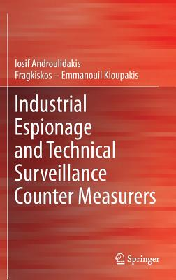 Industrial Espionage and Technical Surveillance Counter Measurers, Androulidakis, I.I.; Kioupakis, Fragkiskos ? Emmanouil