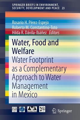 Water, Food and Welfare: Water Footprint as a Complementary Approach to Water Management in Mexico (SpringerBriefs in Environment, Security, Development and Peace)