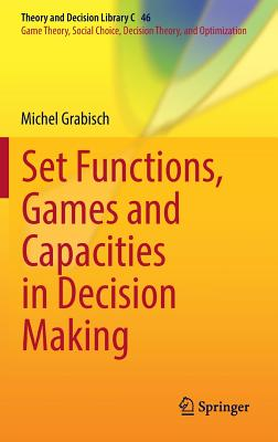 Set Functions, Games and Capacities in Decision Making (Theory and Decision Library C), Grabisch, Michel