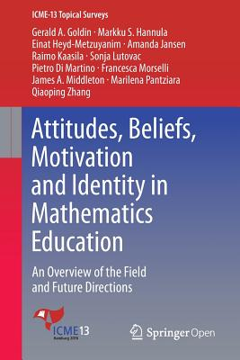 Image for Attitudes, Beliefs, Motivation and Identity in Mathematics Education: An Overview of the Field and Future Directions (ICME-13 Topical Surveys)
