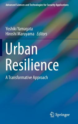 Image for Urban Resilience: A Transformative Approach (Advanced Sciences and Technologies for Security Applications)