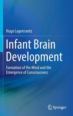 Infant Brain Development: Formation of the Mind and the Emergence of Consciousness, Lagercrantz, Hugo