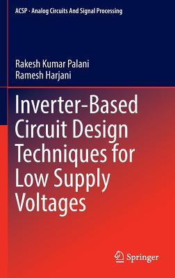 Inverter-Based Circuit Design Techniques for Low Supply Voltages (Analog Circuits and Signal Processing), Palani, Rakesh Kumar; Harjani, Ramesh