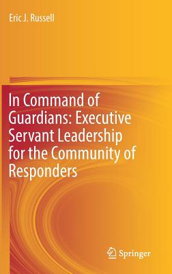 Image for In Command of Guardians: Executive Servant Leadership for the Community of Responders