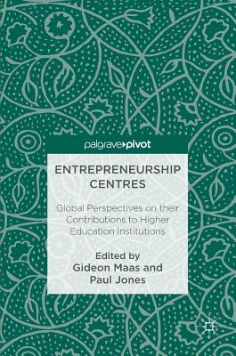 Image for Entrepreneurship Centres: Global Perspectives on their Contributions to Higher Education Institutions