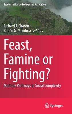 Image for Feast, Famine or Fighting?: Multiple Pathways to Social Complexity (Studies in Human Ecology and Adaptation)