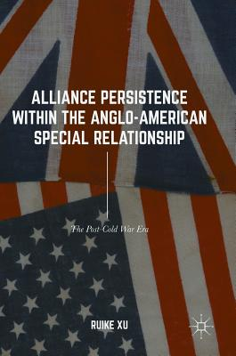 Alliance Persistence within the Anglo-American Special Relationship: The Post-Cold War Era, Xu, Ruike
