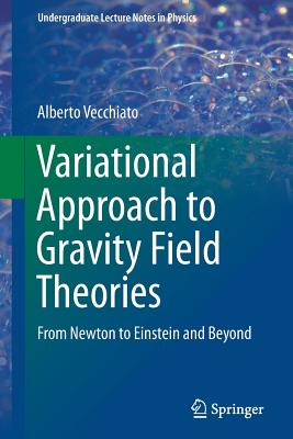 Image for Variational Approach to Gravity Field Theories: From Newton to Einstein and Beyond (Undergraduate Lecture Notes in Physics)