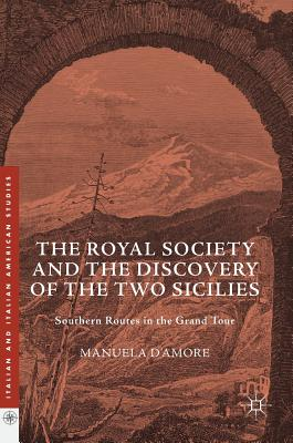 Image for The Royal Society and the Discovery of the Two Sicilies: Southern Routes in the Grand Tour (Italian and Italian American Studies)