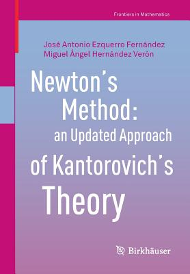 Newton?s Method: an Updated Approach of Kantorovich?s Theory (Frontiers in Mathematics), Ezquerro Fern�ndez, Jos� Antonio; Hern�ndez Ver�n, Miguel �ngel