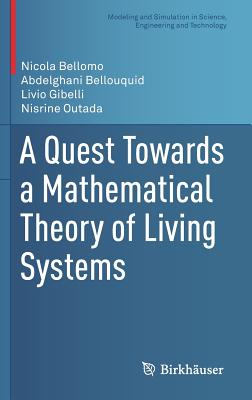 A Quest Towards a Mathematical Theory of Living Systems (Modeling and Simulation in Science, Engineering and Technology), Bellomo, Nicola; Gibelli, Livio; Outada, Nisrine; Bellouquid, Abdelghani
