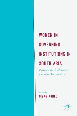 Women in Governing Institutions in South Asia: Parliament, Civil Service and Local Government