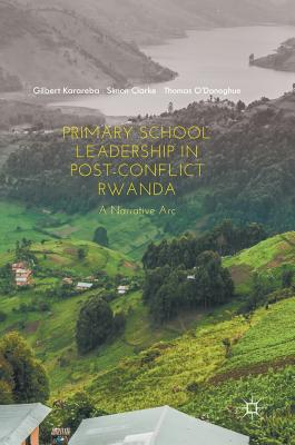 Image for Primary School Leadership in Post-Conflict Rwanda: A Narrative Arc