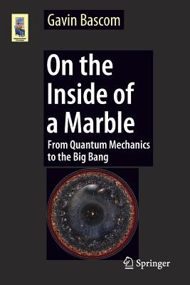 On the Inside of a Marble: From Quantum Mechanics to the Big Bang (Astronomers' Universe), Bascom, Gavin