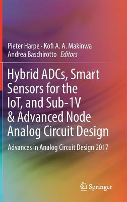 Image for Hybrid ADCs, Smart Sensors for the IoT, and Sub-1V & Advanced Node Analog Circuit Design: Advances in Analog Circuit Design 2017